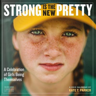 Strong Is the New Pretty 2019 Calendar by Kate T. Parker