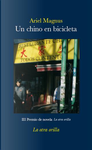 UN CHINO EN BICICLETA III PREMIO DE NOVELA LA OTRA ORILLA| by Ariel Magnus