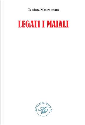 Legati i maiali by Teodora Mastrototaro