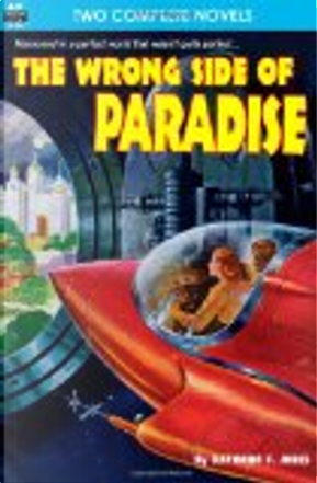 The Wrong Side of Paradise and the Involuntary Immortals by Raymond F. Jones