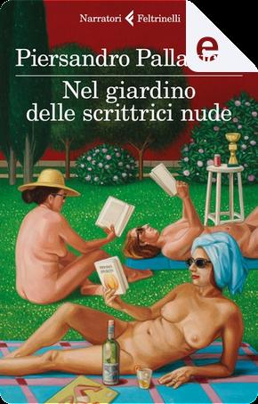 Nel giardino delle scrittrici nude by Piersandro Pallavicini