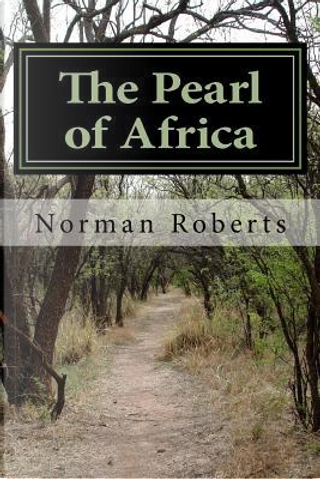 The Pearl of Africa by NORMAN ROBERTS