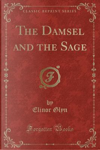 The Damsel and the Sage (Classic Reprint) by Elinor Glyn