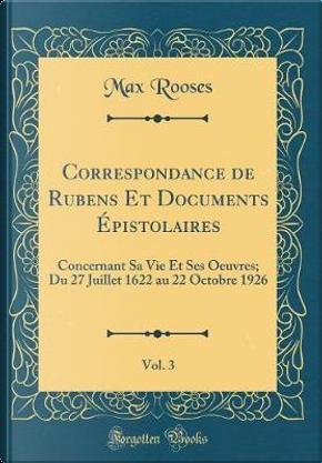 Correspondance de Rubens Et Documents E´pistolaires, Vol. 3 by Max Rooses