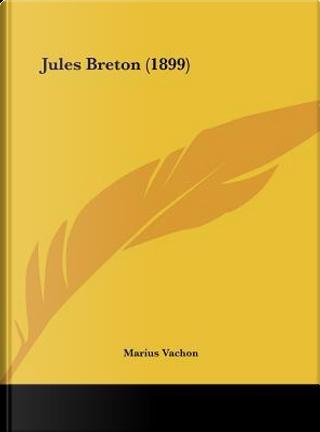 Jules Breton (1899) by Marius Vachon