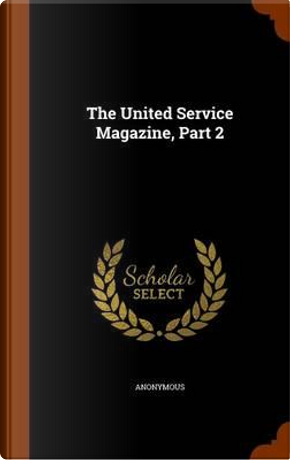The United Service Magazine, Part 2 by ANONYMOUS