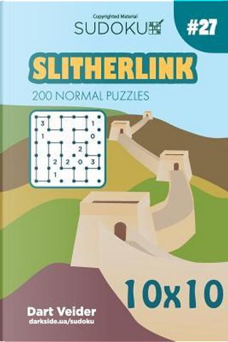 Sudoku Slitherlink - 200 Normal Puzzles 10x10 (Volume 27) by Dart Veider