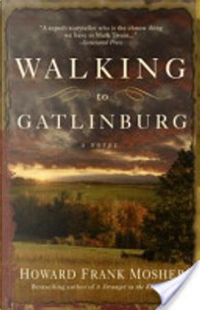 Walking to Gatlinburg by Howard Frank Mosher