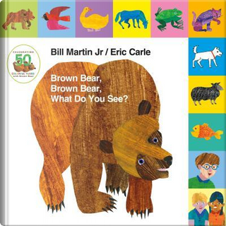 Brown Bear, Brown Bear, What Do You See? by Bill, Jr. Martin