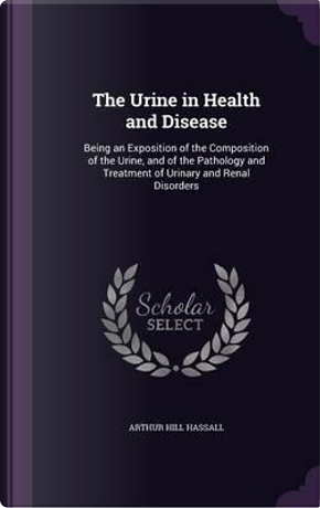 The Urine in Health and Disease by Arthur Hill Hassall