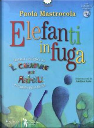 Elefanti in fuga. Fantasia zoologica su «Il Carnevale degli animali» di Camille Saint-Saëns. Con CD-Audio by Paola Mastrocola