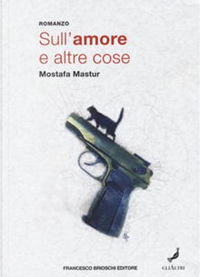 Sull'amore e altre cose by Mostafa Mastur