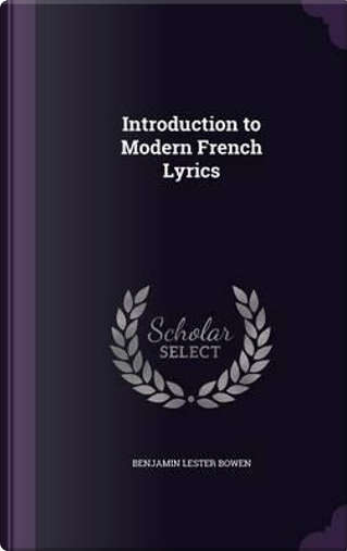 Introduction to Modern French Lyrics by Benjamin Lester Bowen