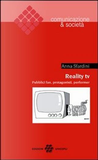 Reality TV. Pubblici fan, protagonisti, performer by Anna Sfardini