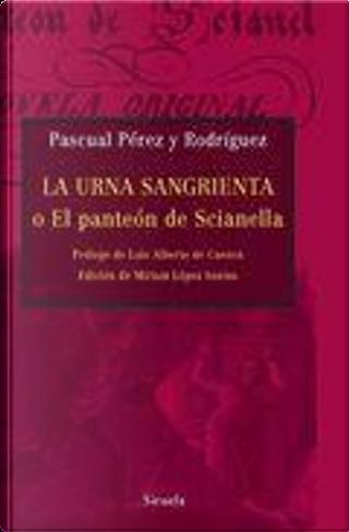 La urna sangrienta o el Panteon de Scianella by Pascual Pérez y Rodríguez