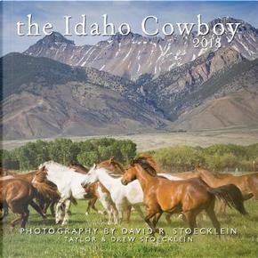 Idaho Cowboy 2018 Calendar by David R. Stoecklein