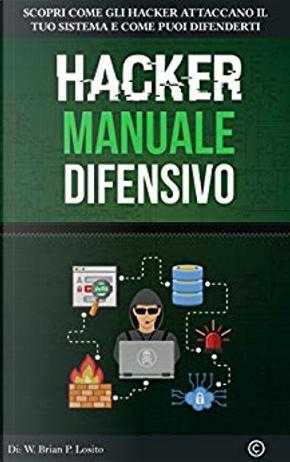 Hacker manuale difensivo by W. Brian P. Losito