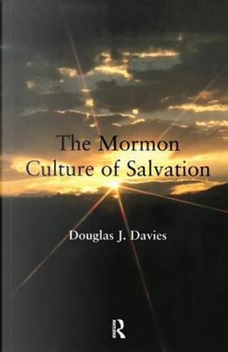 The Mormon Culture of Salvation by Douglas J. Davies