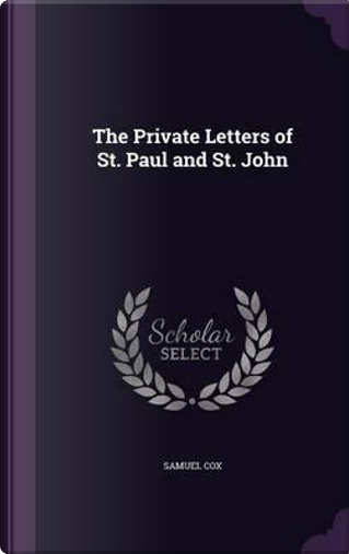 The Private Letters of St. Paul and St. John by Samuel Cox