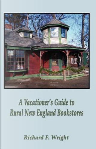 A Vacationer's Guide to Rural New England Bookstores by Richard T. Wright