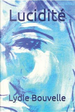 Lucidité by Lydie Bouvelle