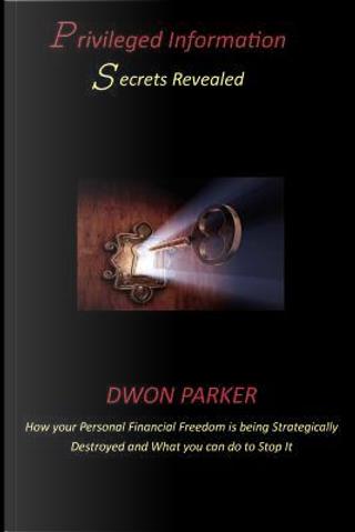 Privileged Information Secrets Revealed by Dwon Parker
