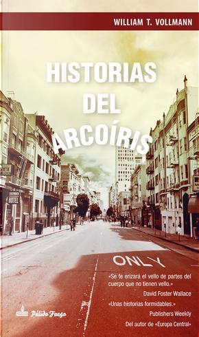 Historias del arcoiris by William T. Vollmann