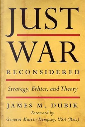 Just War Reconsidered by James M. Dubik