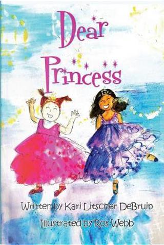 Dear Princess by Kari Litscher Debruin