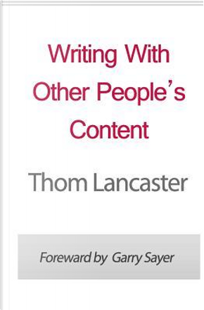 Writing With Other People's Content by Thom Lancaster