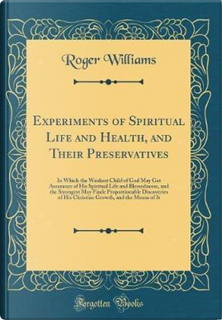 Experiments of Spiritual Life and Health, and Their Preservatives by Roger Williams