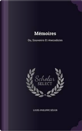 Memoires by Louis-Philippe Segur