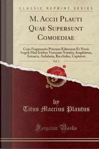 M. Accii Plauti Quae Supersunt Comoediae, Vol. 1 by Titus Maccius Plautus