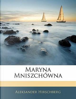 Maryna Mniszchwna by Aleksander Hirschberg