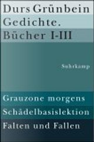Gedichte Bücher 1 - 3 by Durs Grunbein