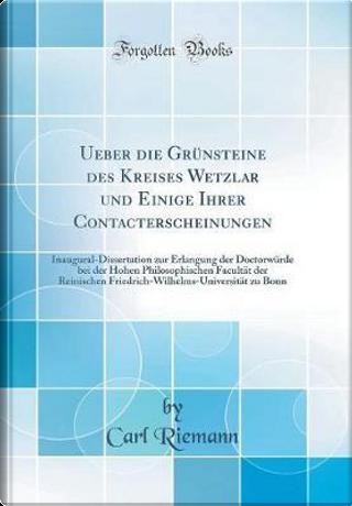 Ueber die Grünsteine des Kreises Wetzlar und Einige Ihrer Contacterscheinungen by Carl Riemann