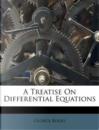 A Treatise on Differential Equations by George Boole