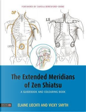 The Extended Meridians of Zen Shiatsu by Elaine Liechti