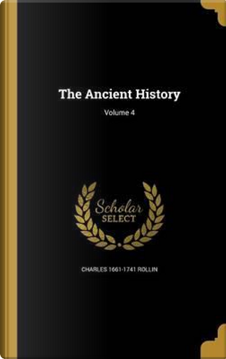 ANCIENT HIST V04 by Charles 1661-1741 Rollin