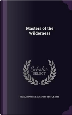 Masters of the Wilderness by Charles Bert Reed