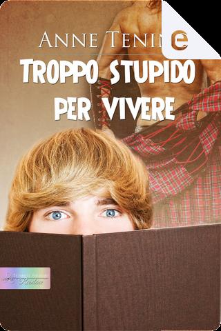 Troppo stupido per vivere by Anne Tenino