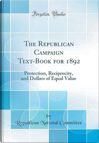 The Republican Campaign Text-Book for 1892 by Republican National Committee