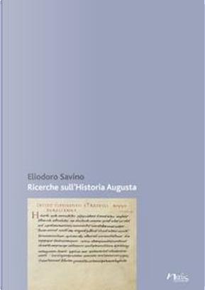 Ricerche sull'«Historia Augusta» by Eliodoro Savino