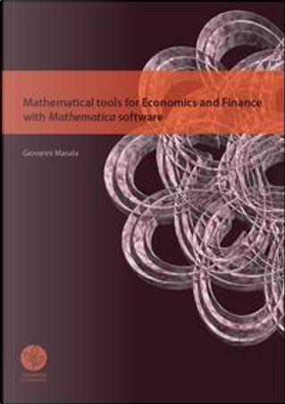Mathematical tools for economics and finance with mathematica software by Giovanni B. Masala