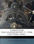 Christliche Kirchengeschichte. 2., Verb. Und Verm. Ausg... by Johann Matthias Schröckh
