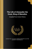 LIFE OF ALEXANDER THE GRT KING by Charles 1661-1741 Rollin