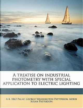 A Treatise on Industrial Photometry with Special Application to Electric Lighting by A. B. 1863 Palaz