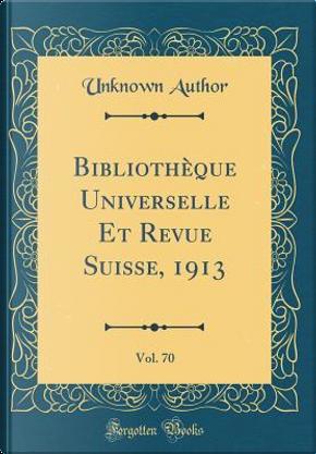 Bibliothèque Universelle Et Revue Suisse, 1913, Vol. 70 (Classic Reprint) by Author Unknown