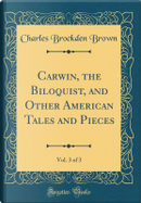 Carwin, the Biloquist, and Other American Tales and Pieces, Vol. 3 of 3 (Classic Reprint) by Charles Brockden Brown