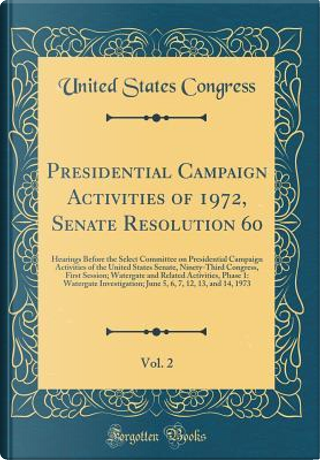 Presidential Campaign Activities of 1972, Senate Resolution 60, Vol. 2 by United States Congress